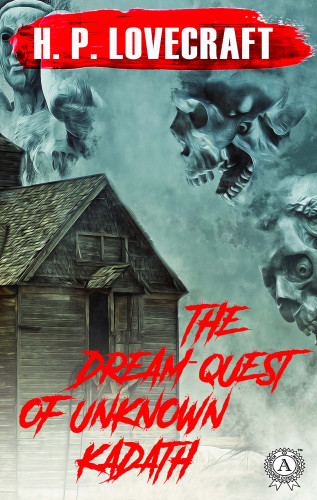 H.P. Lovecraft: The Dream-Quest of Unknown Kadath