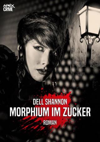 Dell Shannon: MORPHIUM IM ZUCKER