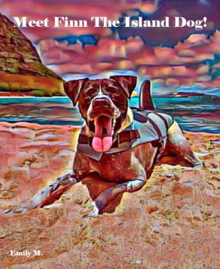 Emily M., Caleb Smeikes: Tex & Friends: Meet Finn The Island Dog!
