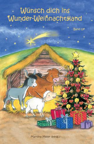 Martina Meier: Wünsch dich ins Wunder-Weihnachtsland Band 13