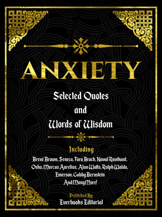 Everbooks Editorial: Anxiety: Selected Quotes And Words Of Wisdom