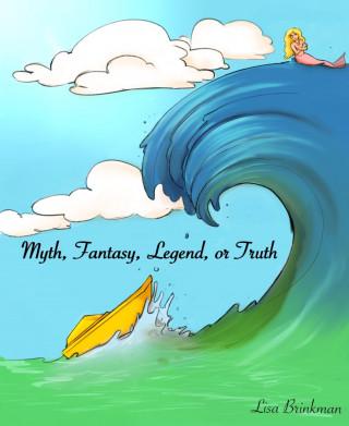 Lisa Brinkman: Myth, Fantasy, Legend or Truth