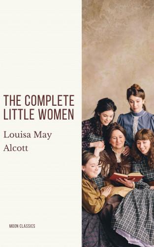 Louisa May Alcott, Moon Classics: The Complete Little Women: Little Women, Good Wives, Little Men, Jo's Boys