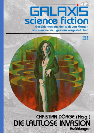 Christian Dörge, Bob Shaw, H. B. Hickey: GALAXIS SCIENCE FICTION, Band 31: DIE LAUTLOSE INVASION