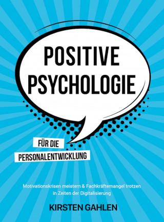 Kirsten Gahlen: POSITIVE PSYCHOLOGIE FÜR DIE PERSONALENTWICKLUNG