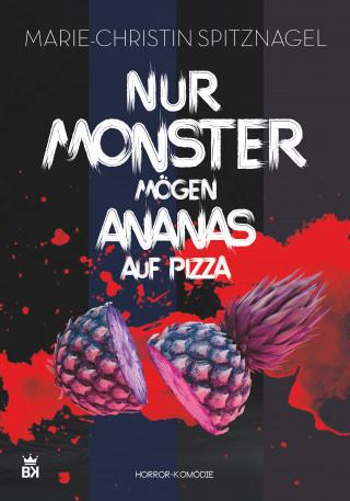 Marie-Christin Spitznagel: Nur Monster mögen Ananas auf Pizza