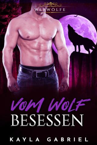 Kayla Gabriel: Vom Wolf besessen