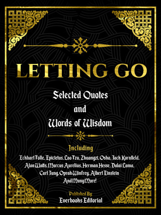 Everbooks Editorial: Letting Go: Selected Quotes And Words Of Wisdom