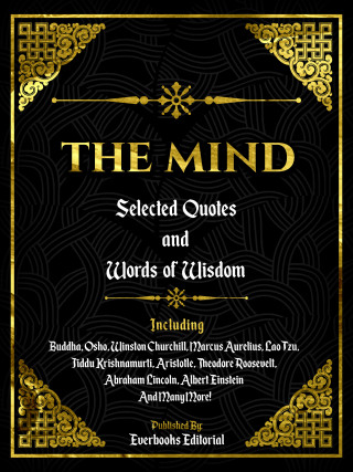 Everbooks Editorial: The Mind: Selected Quotes And Words Of Wisdom