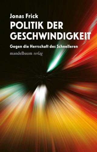 Jonas Frick: Politik der Geschwindigkeit
