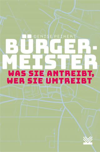 Denise Peikert: Bürgermeister - was sie antreibt, wer sie umtreibt