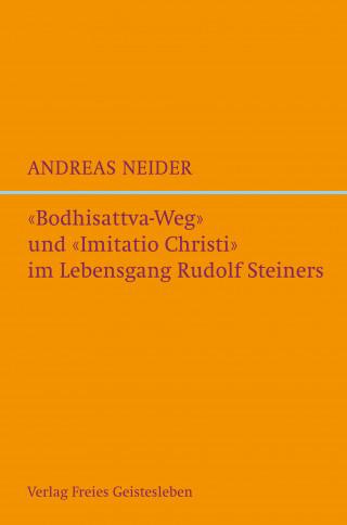 "Andreas Neider: ""Bodhisattvaweg"" und ""Imitatio Christi"" im Lebensgang Rudolf Steiners"