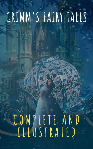 Wilhelm Grimm, Jacob Grimm, The griffin classics: Grimm's Fairy Tales: Complete and Illustrated