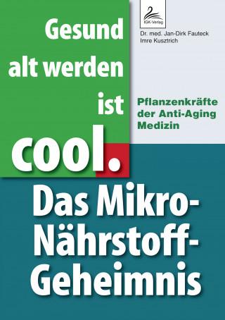 Dr. med. Jan-Dirk Fauteck, Imre Kusztrich: Gesund alt werden ist cool. Das Mikro-Nährstoff-Geheimnis
