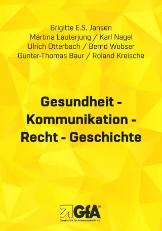 Brigitte E.S. Jansen, Martina Lauterjung, Karl Nagel, Ulrich Otterbach, Bernd Wobser, Günter Th. Baur, Roland Kreische: Gesundheit - Kommunikation - Recht - Geschichte
