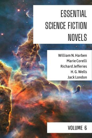 William N. Harben, Marie Corelli, Richard Jefferies, H. G. Wells, Jack London: Essential Science Fiction Novels - Volume 6