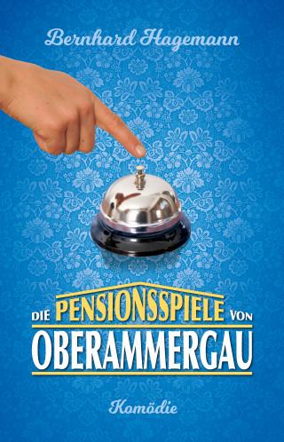 Bernhard Hagemann: Die Pensionsspiele von Oberammergau