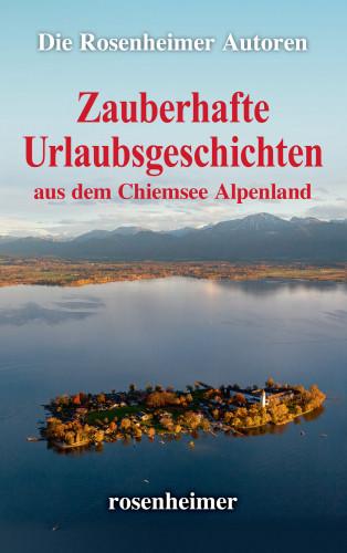 Die Rosenheimer Autoren: Zauberhafte Urlaubsgeschichten aus dem Chiemsee Alpenland