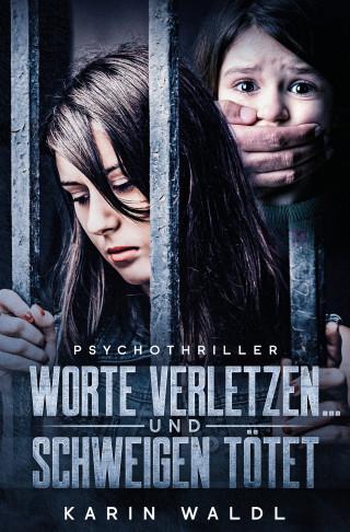 Karin Waldl: Worte verletzen ... und Schweigen tötet