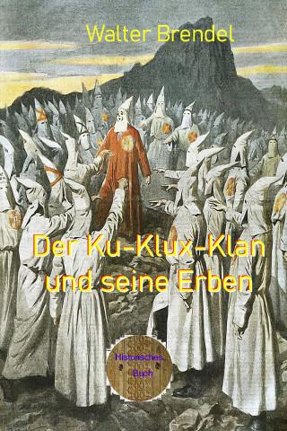 Walter Brendel: Der Ku-Klux-Klan und seine Erben