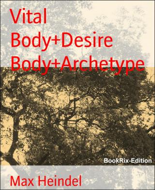 Max Heindel: Vital Body+Desire Body+Archetype