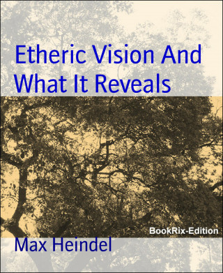 Max Heindel: Etheric Vision And What It Reveals