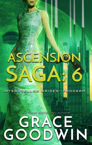 Grace Goodwin: Ascension Saga: 6