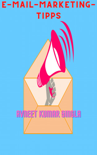 Avneet Kumar Singla: E-Mail-Marketing-Tipps