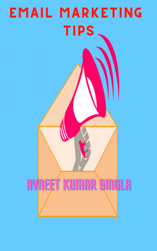 Avneet Kumar Singla: Email Marketing Tips