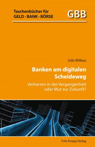 Dr. Udo Milkau: Banken am digitalen Scheideweg