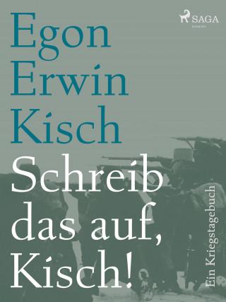 Egon Erwin Kisch: Schreib das auf, Kisch! Ein Kriegstagebuch