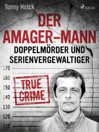 Tonny Holk: Der Amager-Mann. Doppelmörder und Serienvergewaltiger