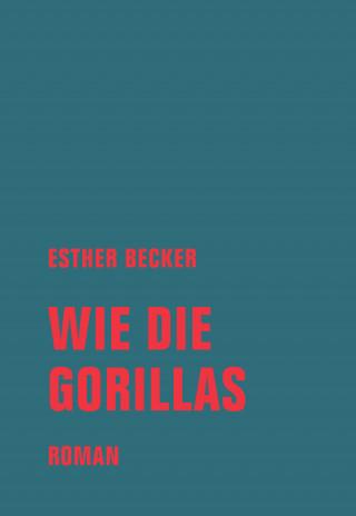 Esther Becker: Wie die Gorillas