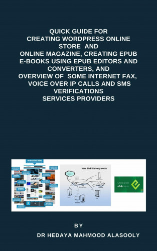 Dr. Hedaya Mahmood Alasooly: Quick Guide for Creating Wordpress Websites, Creating EPUB E-books, and Overview of Some eFax, VOIP and SMS Services