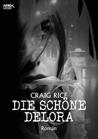 Craig Rice: DIE SCHÖNE DELORA