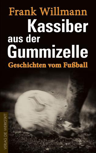 Frank Willmann: Kassiber aus der Gummizelle