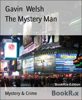 Gavin Welsh: The Mystery Man