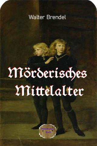 Walter Brendel: Mörderisches Mittelalter