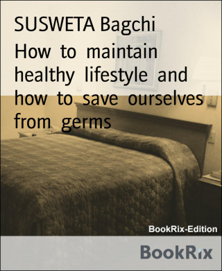 SUSWETA Bagchi: How to maintain healthy lifestyle and how to save ourselves from germs