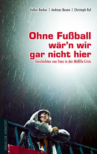 Volker Backes, Andreas Beune, Christoph Ruf: Ohne Fußball wär'n wir gar nicht hier