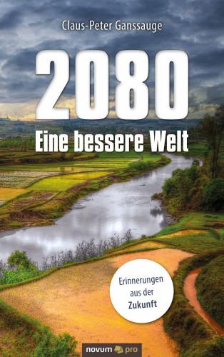 Claus-Peter Ganssauge: 2080 - Eine bessere Welt