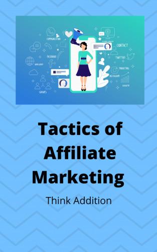Think Addition: Top Affiliate Tactics