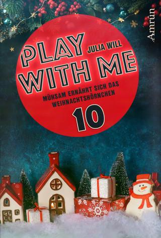 Julia Will: Play with me 10: Mühsam ernährt sich das Weihnachtshörnchen