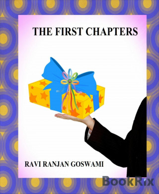 Ravi Ranjan Goswami: THE FIRST CHAPTERS