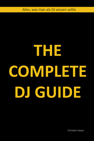 Christian Haase: The Complete DJ Guide