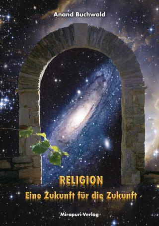 Anand Buchwald: Religion – Eine Zukunft für die Zukunft