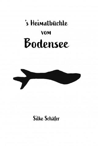 Silke Schäfer: 's Heimatbüchle vom Bodensee