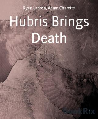 Ryan Lanosa, Adam Charette: Hubris Brings Death