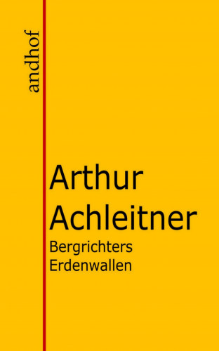 Arthur Achleitner: Bergrichters Erdenwallen