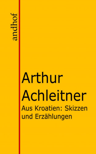 Arthur Achleitner: Aus Kroatien